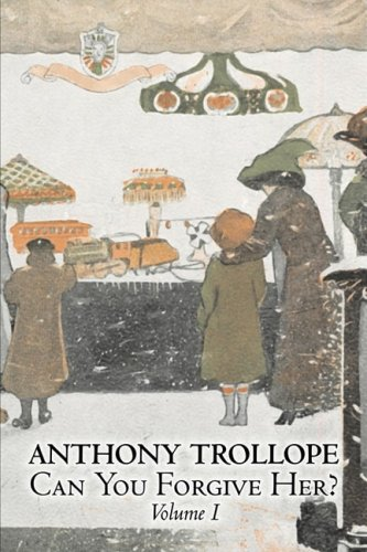 Can You Forgive Her?, Volume I of II by Anthony Trollope, Fiction, Literary Cover Image