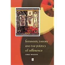 Feminism, Theory and the Politics of Difference by Chris Weedon (1999-03-12)