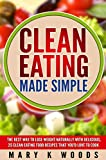 Clean Eating: Made Simple The Best Way To Lose Weight Naturally With Delicious,25 Clean Eating Food Recipes That You'd Love To Cook