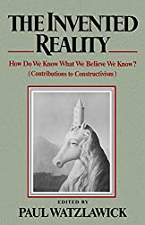 Invented Reality: How Do We Know What We Believe We Know? (Contributions to Constructivism)