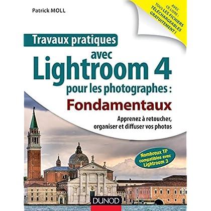 Travaux pratiques avec Lightroom 4 pour les photographes : Fondamentaux : Apprenez à retoucher, organiser et diffuser vos photos (Image numérique)