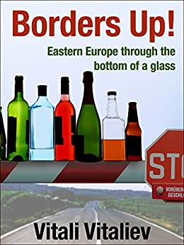 Borders Up!: Eastern Europe through the bottom of a glass by [Vitaliev, Vitali]