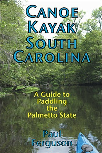 Canoe Kayak South Carolina: A Guide to Paddling the Palmetto State First edition by Paul G. Ferguson (2014) Paperback
