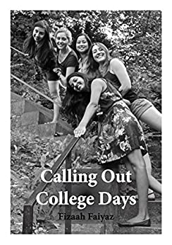 Calling Out College Days: Re-Live The Precious MEMORIES Of Your College Life by [Faiyaz, Fizaah]
