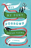 Front cover for the book All My Puny Sorrows by Miriam Toews