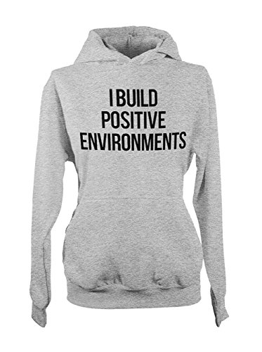 I Build Positive Environments Friendly Femme Capuche Sweatshirt Gris