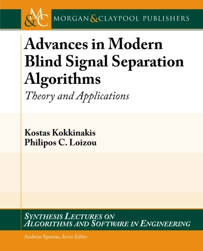 Advances in Modern Blind Signal Separation Algorithms: Theory and Applications (Synthesis Lectures on Algorithms and Software in Engineering)