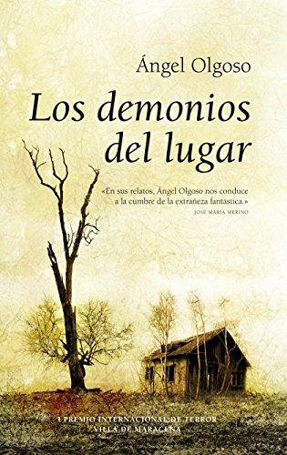 Los demonios del lugar: Premio Narrativa de Terror Villa de Maracena.?En sus relatos, Ángel Olgoso nos conduce a la cumbre de la extrañeza fantástica? (José María Merino)