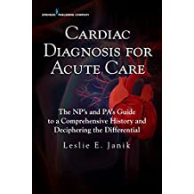 Cardiac Diagnosis for the Acute Care Provider: Utilizing a Comprehensive History to Decipher the Differential