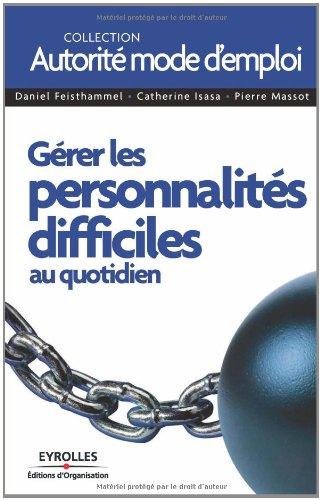 Gérer les personnalités difficiles au quotidien par Daniel Feisthammel, Catherine Isasa, Pierre Massot