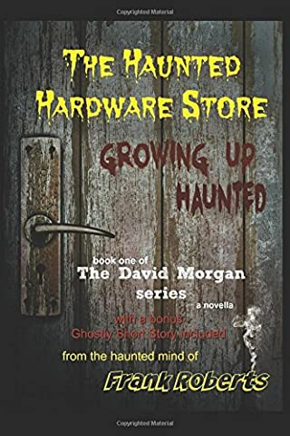 The Haunted Hardware Store: Growing Up Haunted (The David Morgan Ghost series)