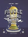Favole mondiali. 60 storie incredibili per bambini dai 6 ai 60 anni (e molto oltre). Ediz. a colori