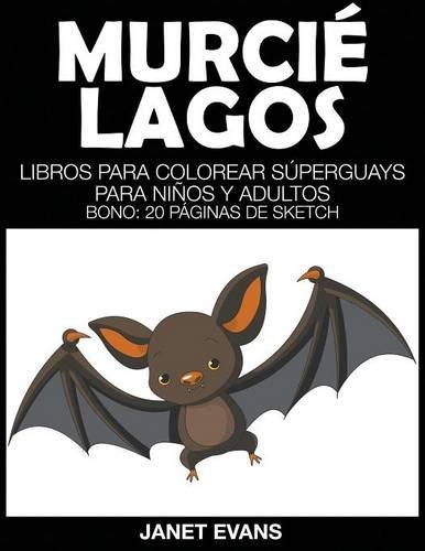 Murcielagos: Libros Para Colorear Superguays Para Ninos y Adultos (Bono: 20 Paginas de Sketch)