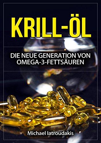 Krill-Öl: Die neue Generation von Omega-3-Fettsäuren (Anti-Aging,