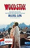 Woodstock: Die wahre Geschichte. Vom Macher des legendären Festivals. - Michael Lang