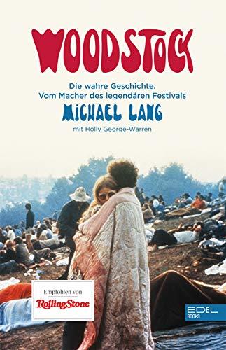 Woodstock: Die wahre Geschichte. Vom Macher des legendären Festivals.