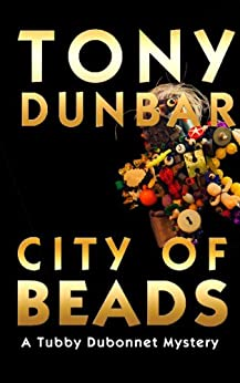 City of Beads: Tubby Dubonnet Series #2 (A Hard-Boiled but Humorous New Orleans Mystery) (The Tubby Dubonnet Series) by [Dunbar, Tony]