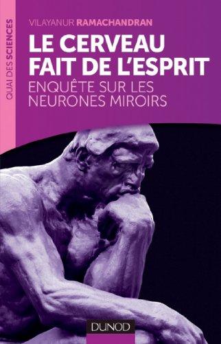 Télécharger en ligne Le cerveau fait de l'esprit : Enquête sur les neurones miroirs (Quai des Sciences) pdf epub