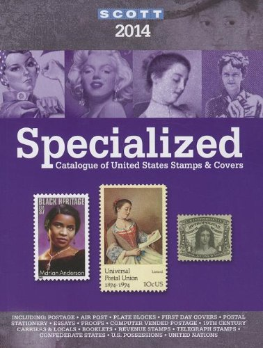 2014 Scott Specialize Catalogue of United States Stamps & Covers: Confederate States-Canal Zone-Danish West Indies-Guam-Hawaii-United Nations-United A Catalogue of United States Stamps -