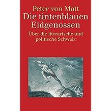 Die tintenblauen Eidgenossen: Über die literarische und politische Schweiz