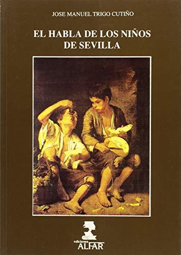 El habla de los niños de Sevilla: Configuraciones discursivas : un estudio sociolingüístico (Alfar. Universidad)