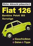 Walter Albrecht präsentiert: Fiat 126