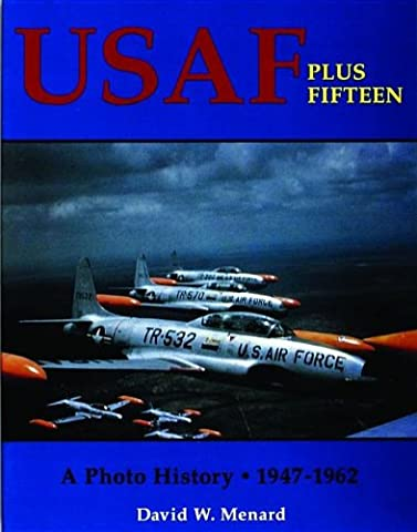 USAF Plus Fifteen: A Photo History, 1947-1962 (Photo History 1947-62)