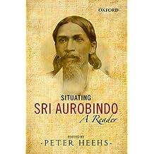 Situating Sri Aurobindo: A Reader (2013-11-15)