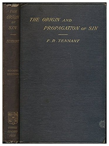 The origin and propagation of sin : being the Hulsean lectures delivered before the University of Cambridge in 1901-2 / by F. R. Tennant