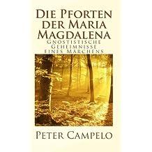 Die Pforten der Maria Magdalena: Gnostistische Geheimnisse eines Märchens
