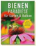 Bienenparadiese für Garten & Balkon: Bienen schützen mit Nisthilfen & Blütenvielfalt
