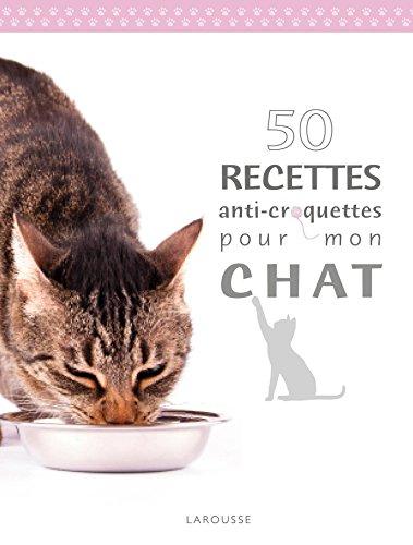 50 recettes anti croquettes pour mon chat par Brigitte Bulard-Cordeau