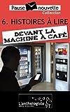 Histoires à lire devant la machine à café - 10 nouvelles, 10 auteurs - Pause-nouvelle t6 (French Edition)