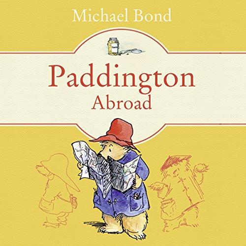 Paddington Abroad - Michael Bond - Unabridged