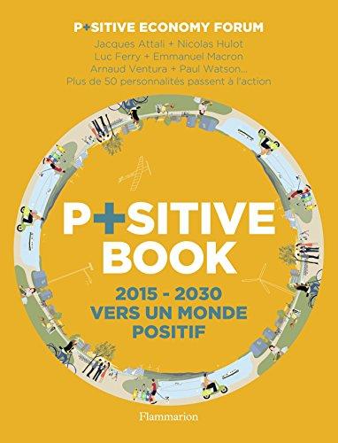 Positive Book : 2015-2030 Vers un monde positif par Positive Economy Forum, Jacques Attali, Arnaud Ventura, Alain Thuleau, Collectif