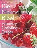 Die Marmeladen-Bibel: 270 Rezepte von Christine Ferber