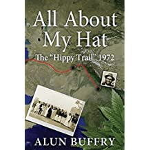 All About My Hat - The Hippy Trail 1972 by Alun Buffry (2015-03-01)