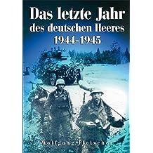 Das letzte Jahr des deutschen Heeres: 1944-1945