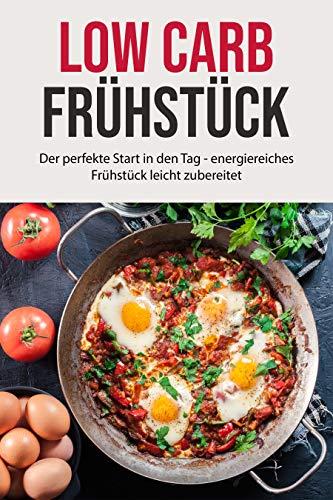 Low Carb Frühstück: Der perfekte Start in den Tag - energiereiches Frühstück leicht zubereitet