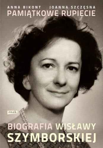 Pamiatkowe rupiecie Biografia Wislawy Szymborskiej