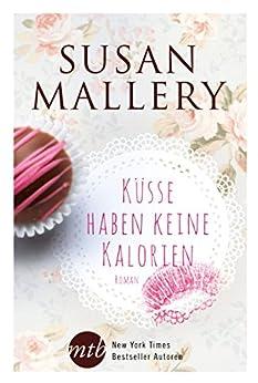 Küsse haben keine Kalorien (New York Times Bestseller Autoren: Romance 25823)