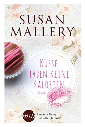 Küsse haben keine Kalorien (New York Times Bestseller Autoren: Romance) von [Mallery, Susan]
