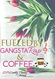 Fueled By Gangsta Rap And Coffee 2019 Weekly Planner Journal: Positive Affirmations 2019 Calendar Agenda Organizer Notebook To Write In