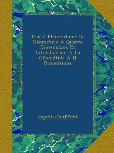 Traité Élémentaire De Géométrie À Quatre Dimensions Et Introduction À La Géométrie À N Dimensions