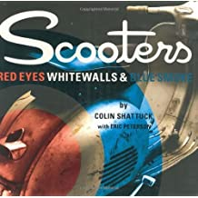 Scooters: Red Eyes, Whitewalls and Blue Smoke by Colin Shattuck (2005-05-01)