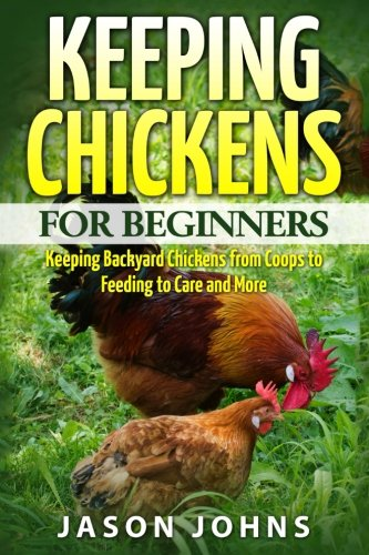 keeping-chickens-for-beginners-keeping-backyard-chickens-from-coops-to-feeding-to-care-and-more-volu