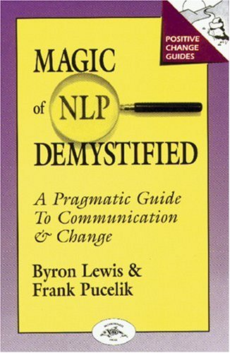 Magic of Neurolinguistic Programming Demystified: A Pragmatic Guide to Communication and Change (Positive Change Guides) por Byron A. Lewis
