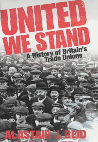United We Stand: A History of Britain's Trade Unions (Allen Lane History) by Alastair J. Reid (2004-04-29)