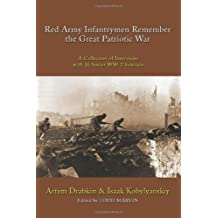 By Artem Drabkin - Red Army Infantrymen Remember the Great Patriotic War: A Collection of Interviews with 16 Soviet WW-2 Veterans