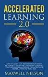 #8: Accelerated Learning 2.0: How to Learn Fast, Memory Improvement Techniques, Thinking, Advanced Learning Strategies and brainpower, Tips & Tricks to Master Anything with Ease